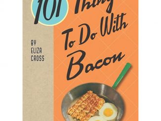 101 Things To Do With Bacon Recipe Book