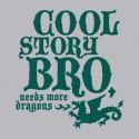 Cool Story Bro Needs More Dragons TShirt