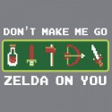 Don't Make Me Go Zelda on You Hoodie and Shirts