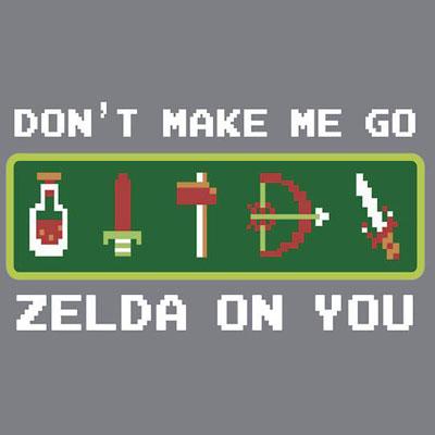 Don't Make Me Go Zelda on You Hoodie and Shirts