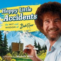 Happy Little Accidents Wit Wisdom Of Bob Ross