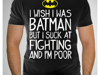 I Wish I Was Batman but I Suck at Fighting T-Shirt