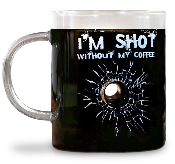 I'm Shot without My Coffee Glass Mug