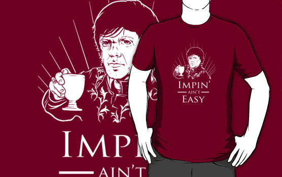 Impin' Ain't Easy - Game of Thrones Shirt