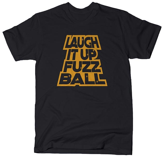 Laugh It Up Fuzzball Shirt