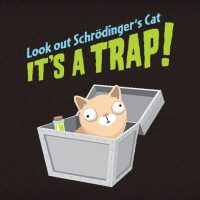 Look Out Schroedinger's Cat, It's a Trap!