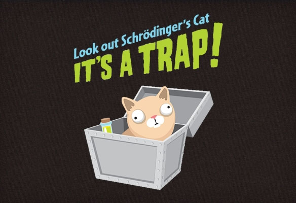 [Image: Look-Out-Schroedingers-Cat-Its-a-Trap.jpg]
