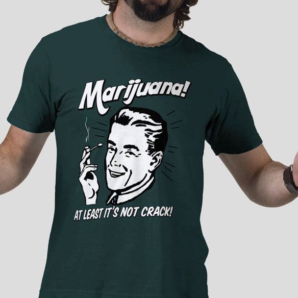 Marijuana Hey At Least It's Not Crack t-shirt