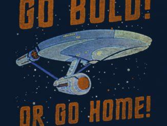 Star Trek Go Bold Or Go Home Shirt