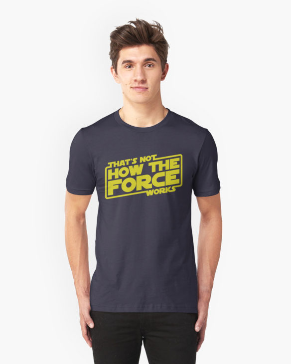 Star Wars That's Not How The Force Works Shirt