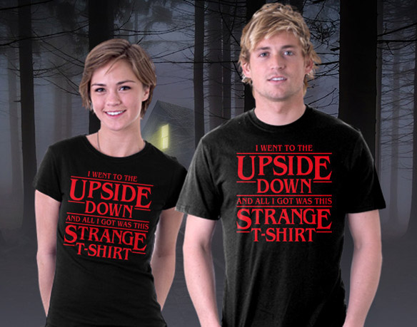 Stranger Things I Went to the Upside Down T-Shirt