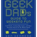 The Geek Dad's Guide to Weekend Fun Book