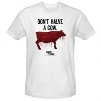 Under The Dome Don't Halve a Cow T-Shirt
