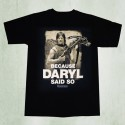 Walking Dead Because Daryl Said So T-Shirt