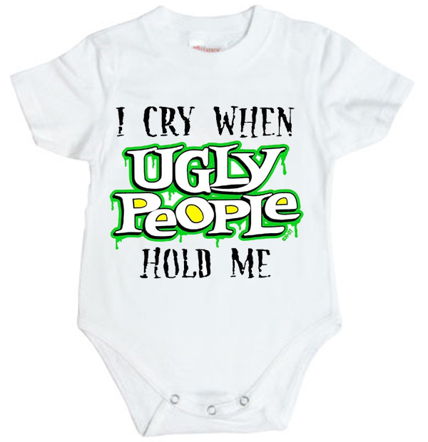 I Cry When Ugly People Hold Me Baby Onesie
